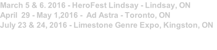 March 5 & 6. 2016 - HeroFest Lindsay - Lindsay, ON 